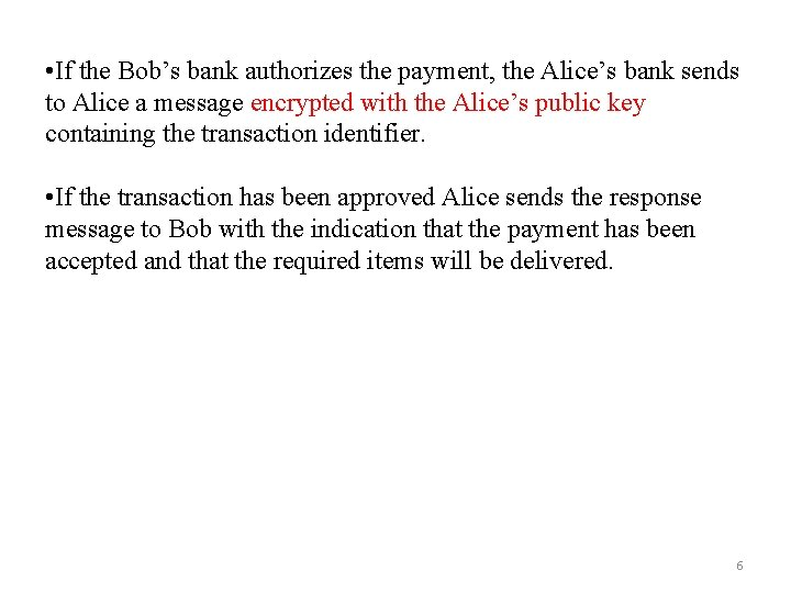 • If the Bob's bank authorizes the payment, the Alice's bank sends to