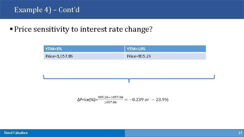 Example 4) – Cont'd § Price sensitivity to interest rate change? YTM=5% YTM=10% Price=1,