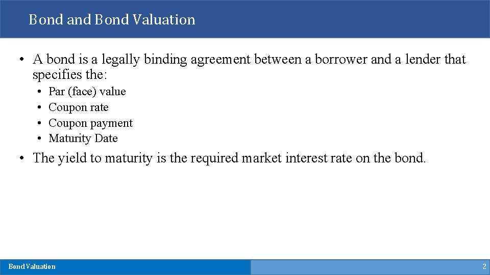 Bond and Bond Valuation • A bond is a legally binding agreement between a