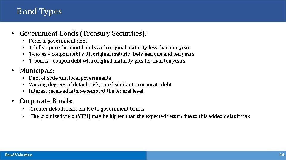Bond Types • Government Bonds (Treasury Securities): • • Federal government debt T-bills –