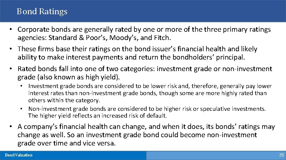 Bond Ratings • Corporate bonds are generally rated by one or more of the