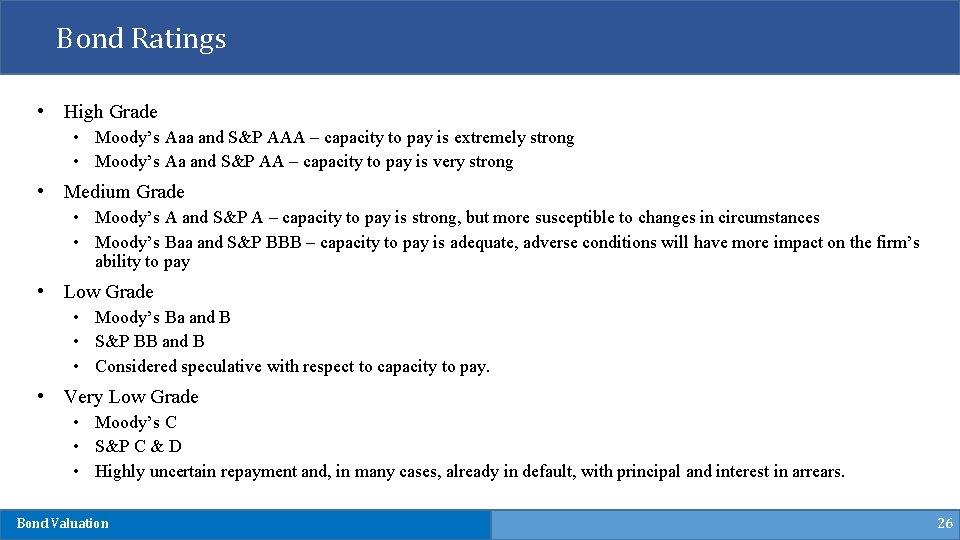 Bond Ratings • High Grade • Moody's Aaa and S&P AAA – capacity to