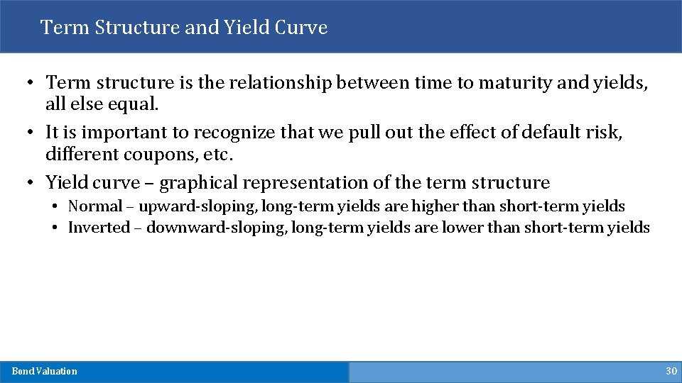 Term Structure and Yield Curve • Term structure is the relationship between time to