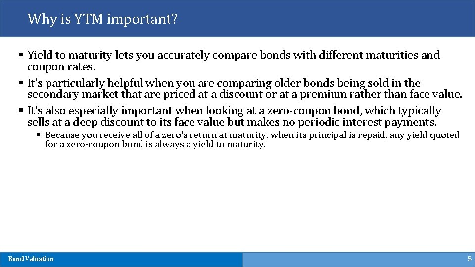 Why is YTM important? § Yield to maturity lets you accurately compare bonds with
