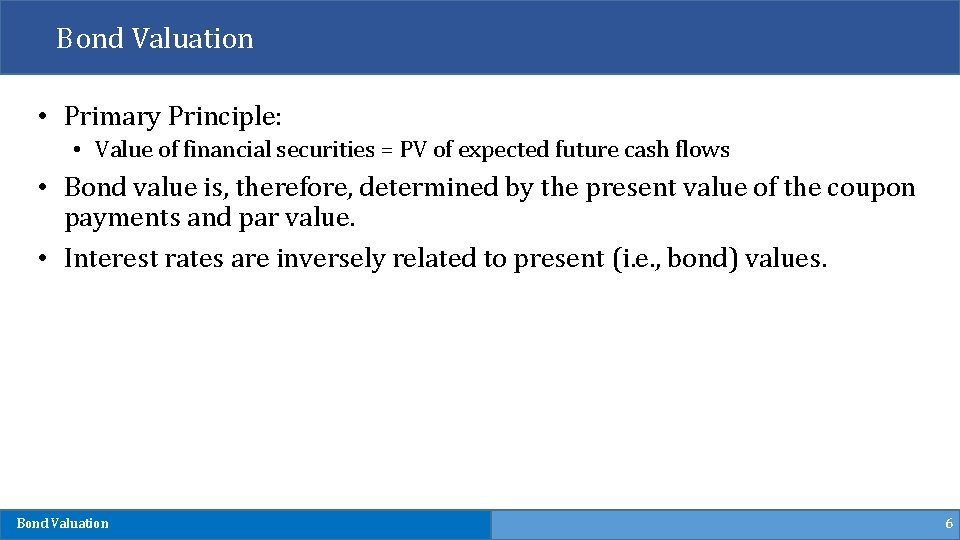 Bond Valuation • Primary Principle: • Value of financial securities = PV of expected