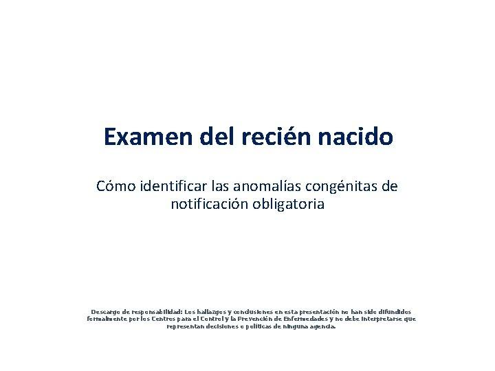 Examen del recién nacido Cómo identificar las anomalías congénitas de notificación obligatoria Descargo de