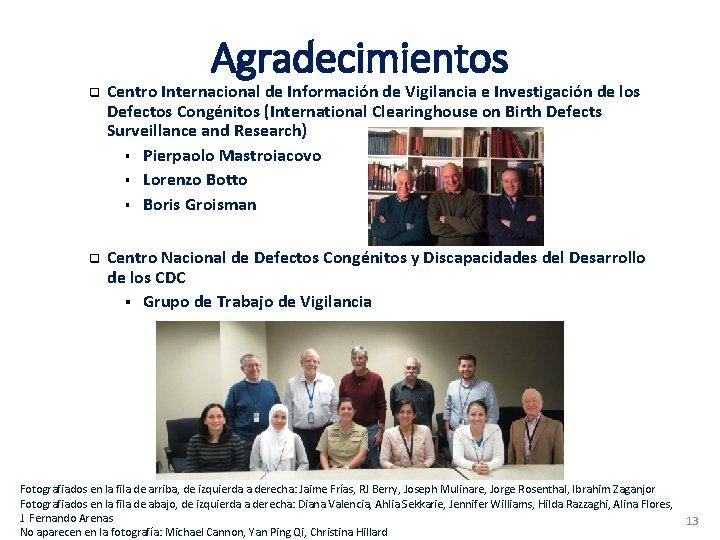 Agradecimientos q q Centro Internacional de Información de Vigilancia e Investigación de los Defectos
