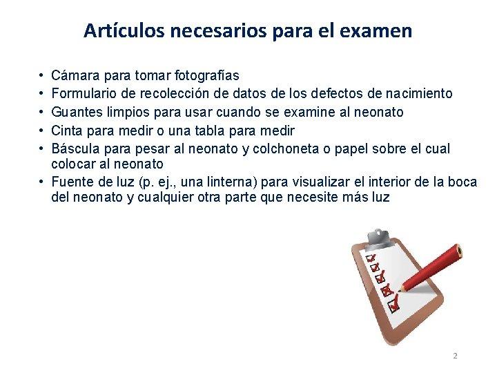 Artículos necesarios para el examen • • • Cámara para tomar fotografías Formulario de