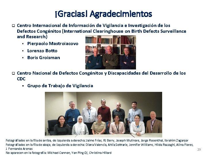 ¡Gracias! Agradecimientos q q Centro Internacional de Información de Vigilancia e Investigación de los