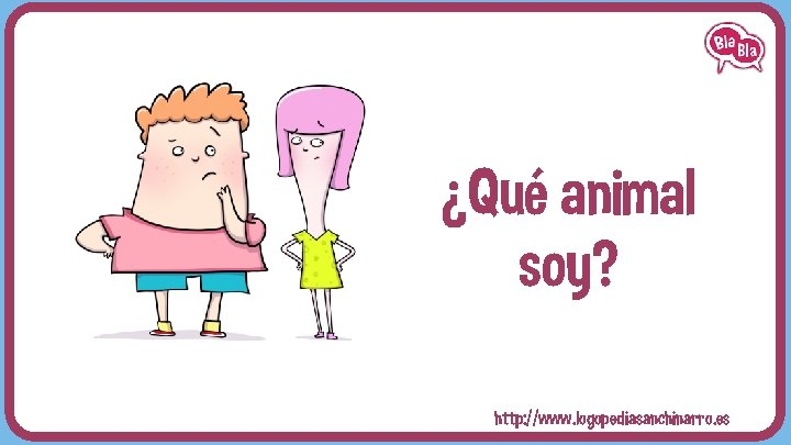 ¿Qué animal soy? http: //www. logopediasanchinarro. es