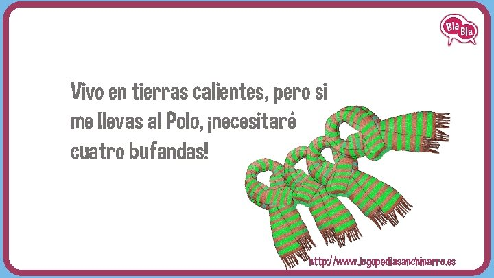 Vivo en tierras calientes, pero si me llevas al Polo, ¡necesitaré cuatro bufandas! http: