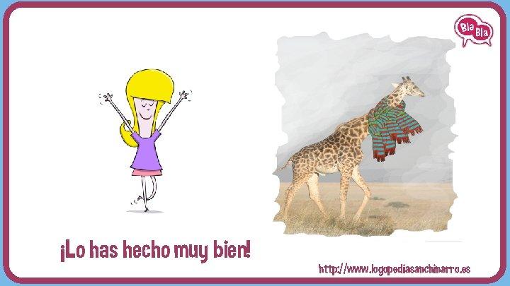 ¡LO HAS HECHO REQUETEBIEN! ¡Lo has hecho muy bien! http: //www. logopediasanchinarro. es