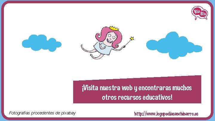 ¡Visita nuestra web y encontraras muchos otros recursos educativos! Fotografías procedentes de pixabay http: