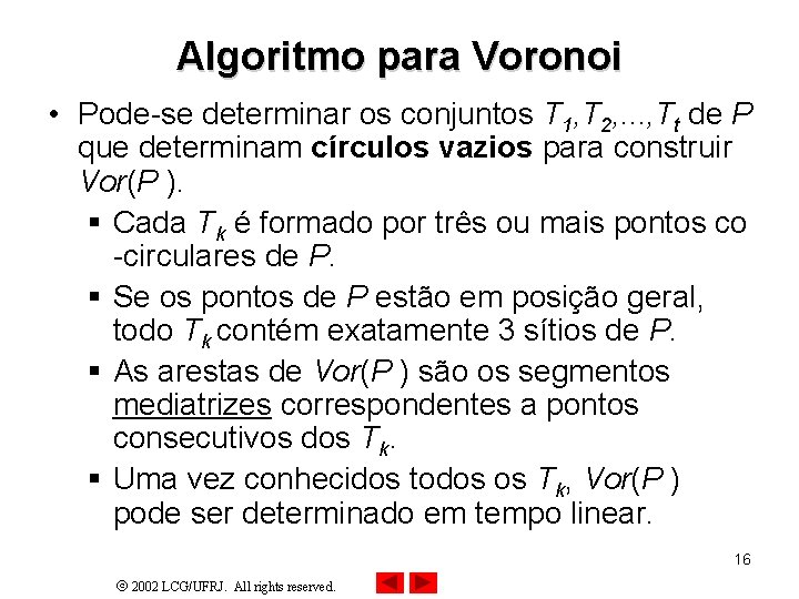 Algoritmo para Voronoi • Pode-se determinar os conjuntos T 1, T 2, . .