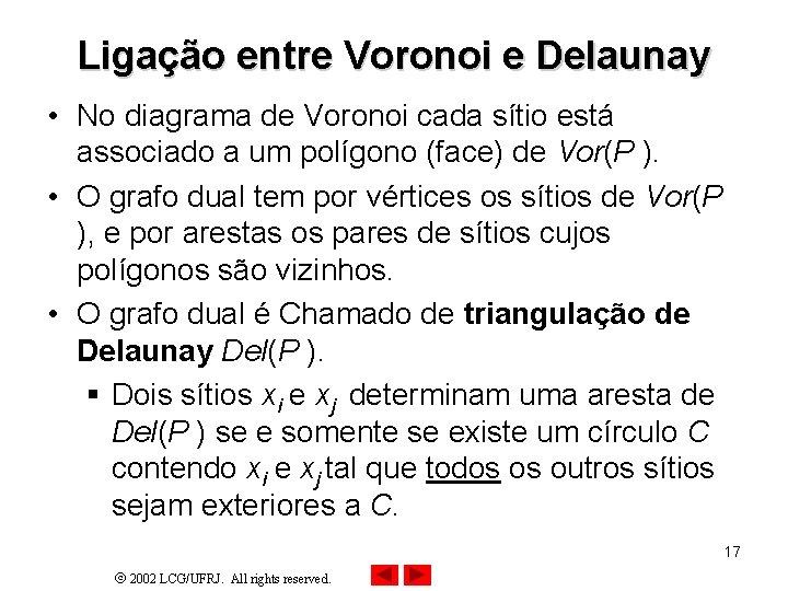 Ligação entre Voronoi e Delaunay • No diagrama de Voronoi cada sítio está associado