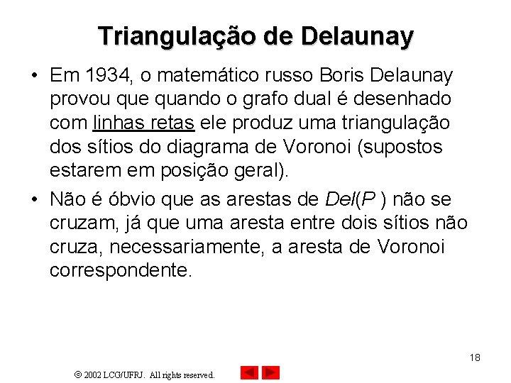 Triangulação de Delaunay • Em 1934, o matemático russo Boris Delaunay provou que quando