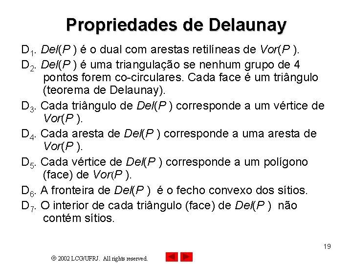Propriedades de Delaunay D 1. Del(P ) é o dual com arestas retilíneas de