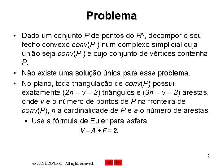 Problema • Dado um conjunto P de pontos do Rn, decompor o seu fecho