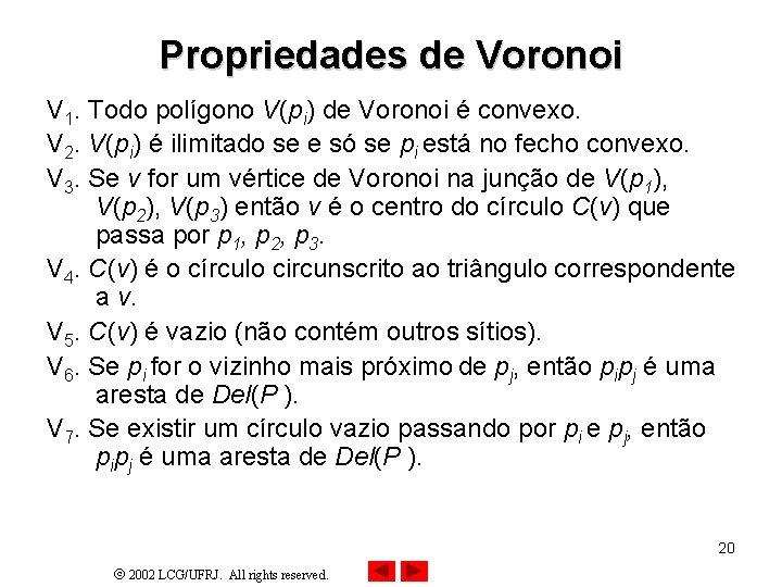 Propriedades de Voronoi V 1. Todo polígono V(pi) de Voronoi é convexo. V 2.