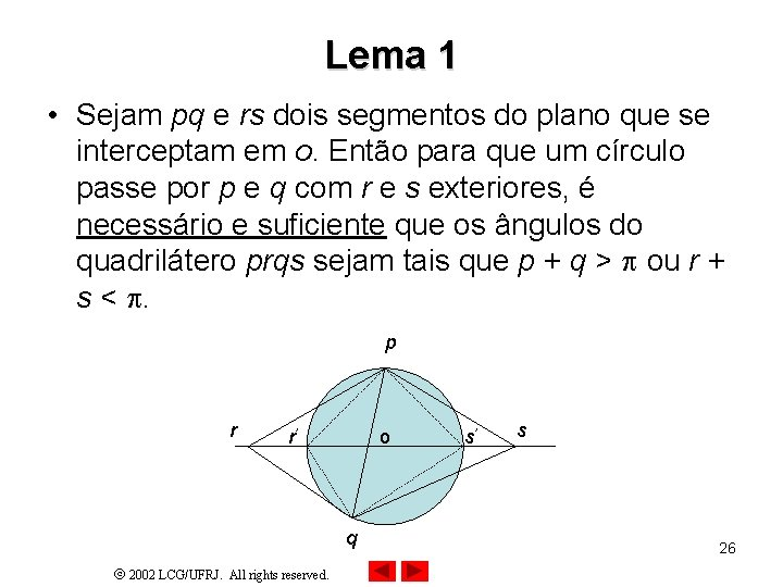 Lema 1 • Sejam pq e rs dois segmentos do plano que se interceptam