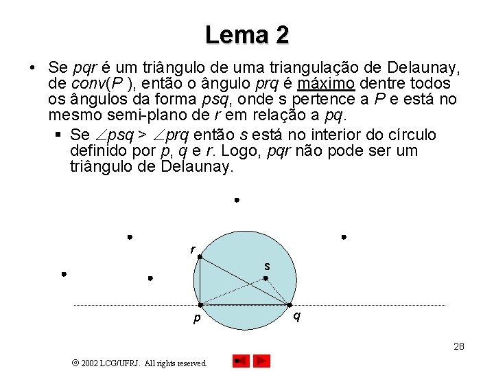 Lema 2 • Se pqr é um triângulo de uma triangulação de Delaunay, de