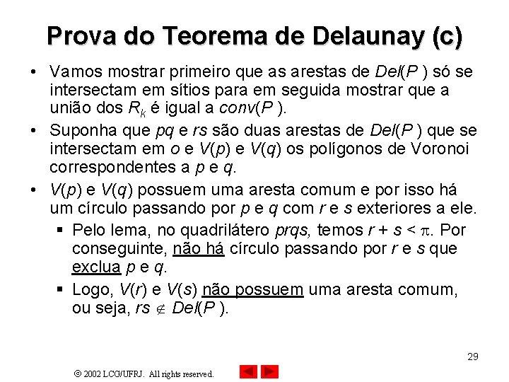 Prova do Teorema de Delaunay (c) • Vamos mostrar primeiro que as arestas de