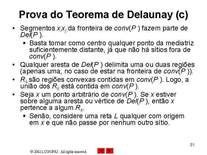 Prova do Teorema de Delaunay (c) • Segmentos xixj da fronteira de conv(P )
