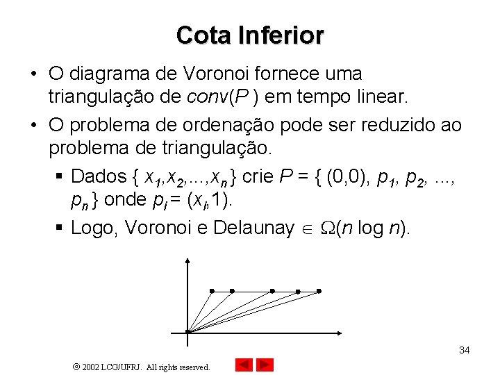 Cota Inferior • O diagrama de Voronoi fornece uma triangulação de conv(P ) em