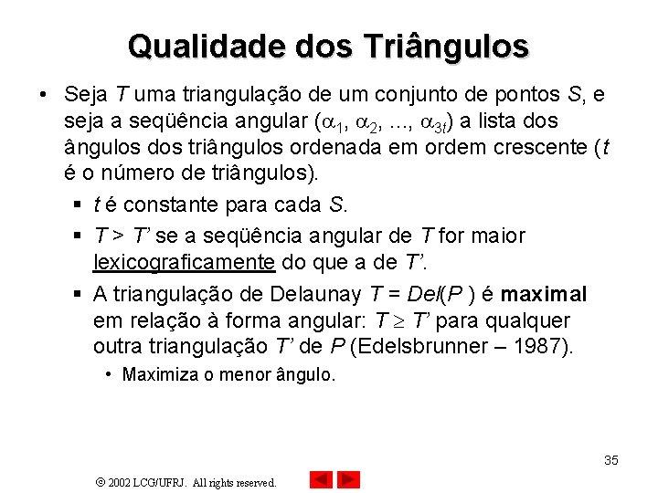 Qualidade dos Triângulos • Seja T uma triangulação de um conjunto de pontos S,