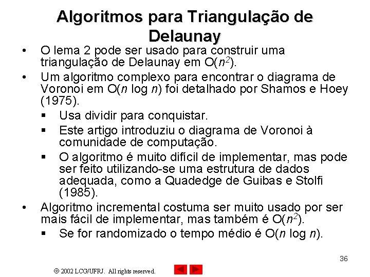 • • • Algoritmos para Triangulação de Delaunay O lema 2 pode ser