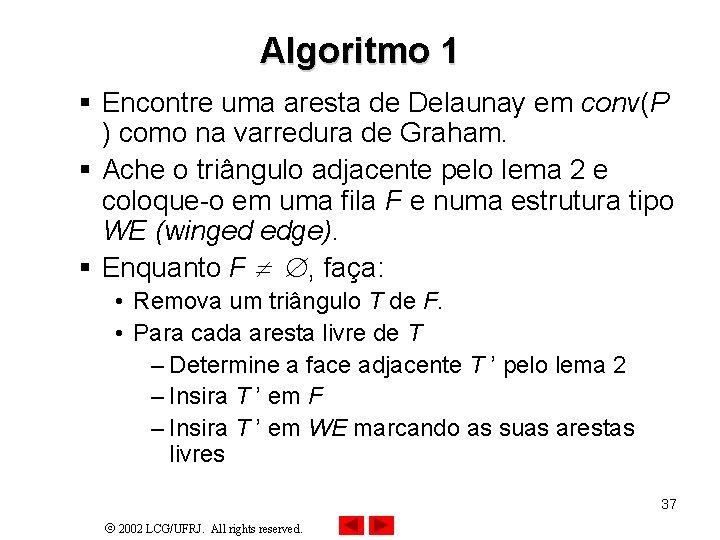 Algoritmo 1 § Encontre uma aresta de Delaunay em conv(P ) como na varredura