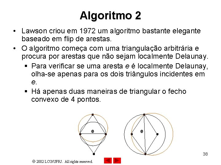 Algoritmo 2 • Lawson criou em 1972 um algoritmo bastante elegante baseado em flip