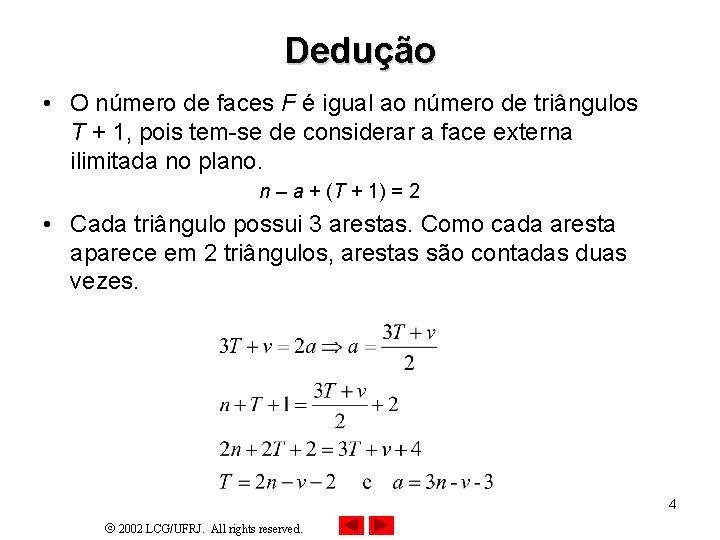 Dedução • O número de faces F é igual ao número de triângulos T