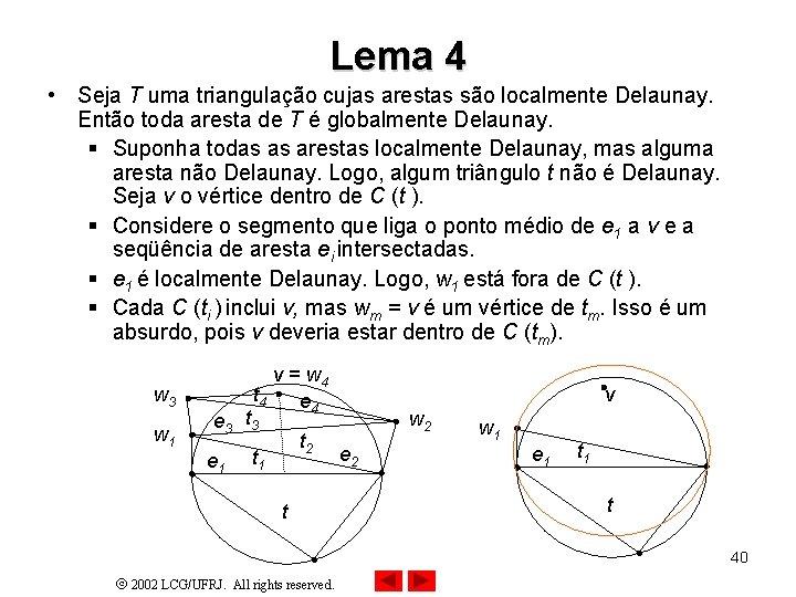 Lema 4 • Seja T uma triangulação cujas arestas são localmente Delaunay. Então toda
