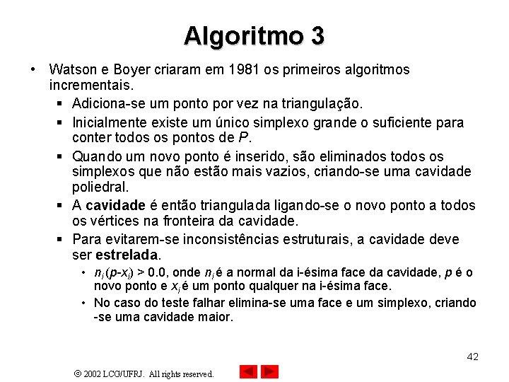 Algoritmo 3 • Watson e Boyer criaram em 1981 os primeiros algoritmos incrementais. §