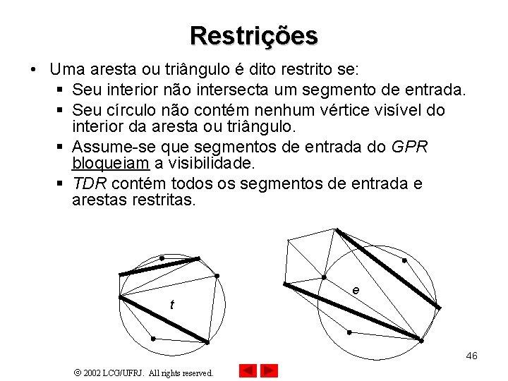 Restrições • Uma aresta ou triângulo é dito restrito se: § Seu interior não