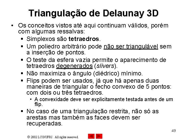Triangulação de Delaunay 3 D • Os conceitos vistos até aqui continuam válidos, porém