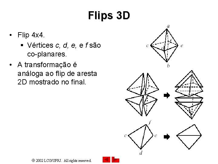 Flips 3 D • Flip 4 x 4. § Vértices c, d, e, e