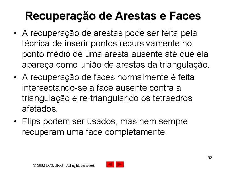 Recuperação de Arestas e Faces • A recuperação de arestas pode ser feita pela