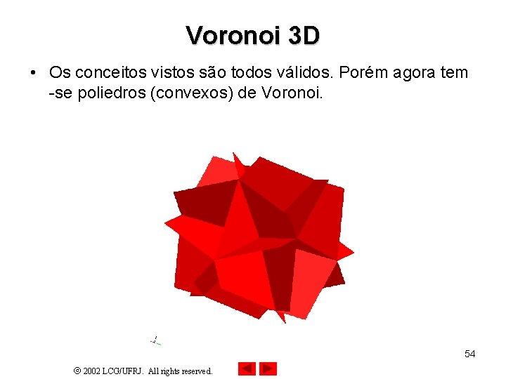 Voronoi 3 D • Os conceitos vistos são todos válidos. Porém agora tem -se