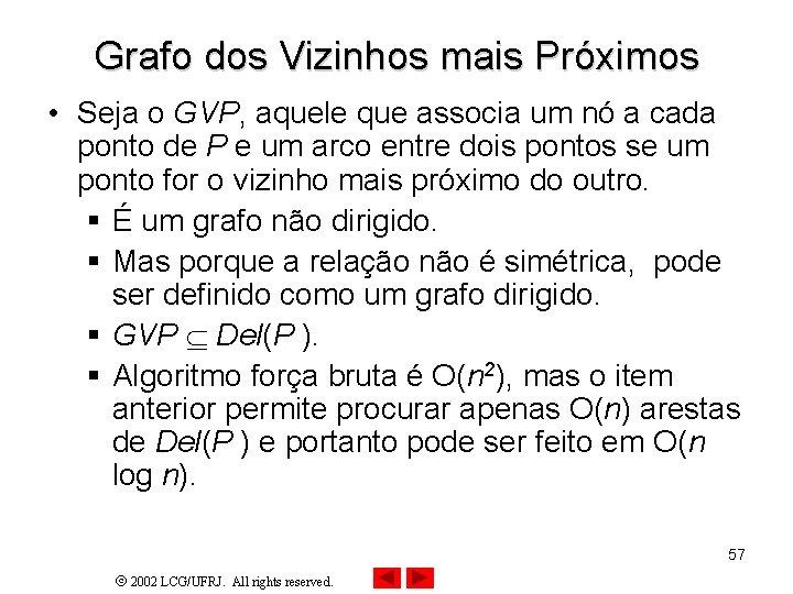 Grafo dos Vizinhos mais Próximos • Seja o GVP, aquele que associa um nó