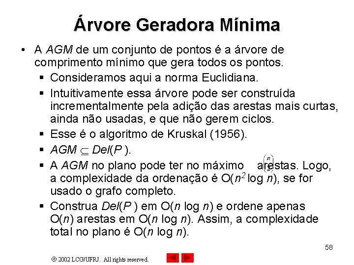 Árvore Geradora Mínima • A AGM de um conjunto de pontos é a árvore
