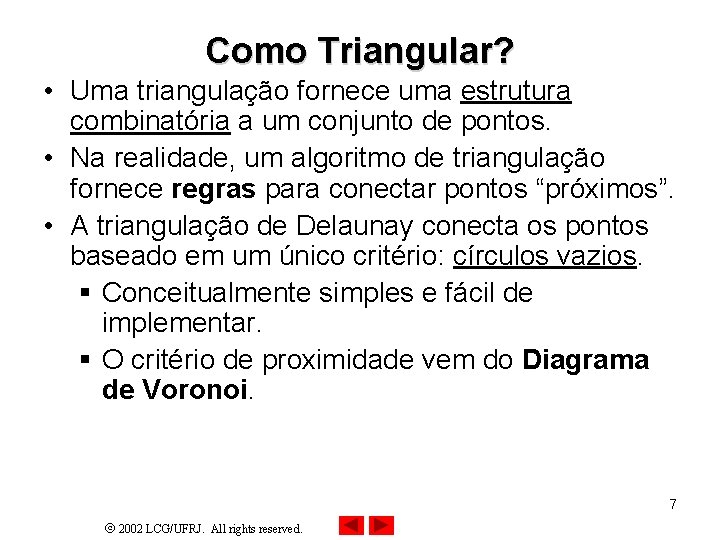 Como Triangular? • Uma triangulação fornece uma estrutura combinatória a um conjunto de pontos.