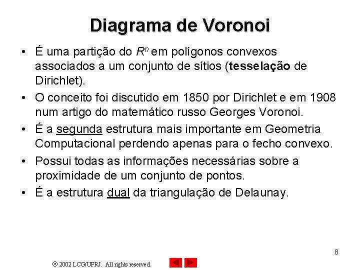 Diagrama de Voronoi • É uma partição do Rn em polígonos convexos associados a
