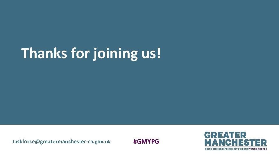 Thanks for joining us! taskforce@greatermanchester-ca. gov. uk #GMYPG