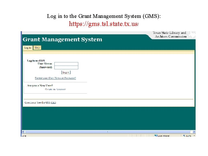 Log in to the Grant Management System (GMS): https: //gms. tsl. state. tx. us/