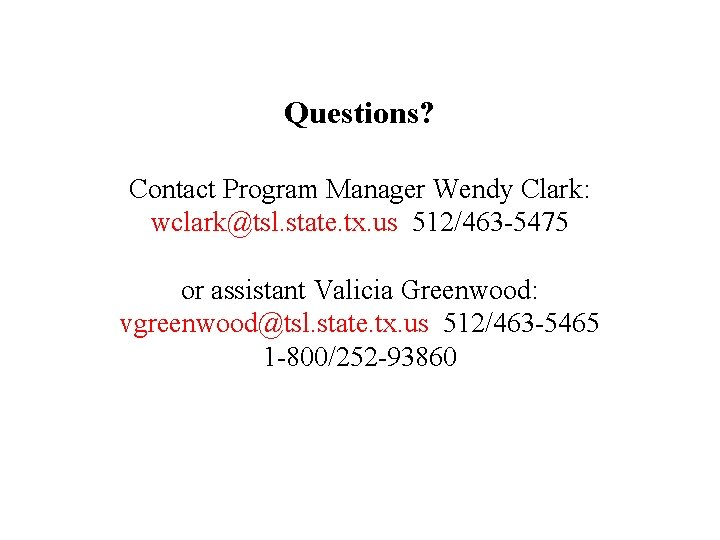 Questions? Contact Program Manager Wendy Clark: wclark@tsl. state. tx. us 512/463 -5475 or assistant