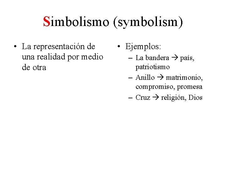 Simbolismo (symbolism) • La representación de una realidad por medio de otra • Ejemplos: