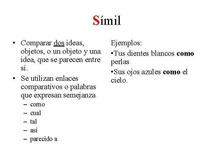 Símil • Comparar dos ideas, objetos, o un objeto y una idea, que se