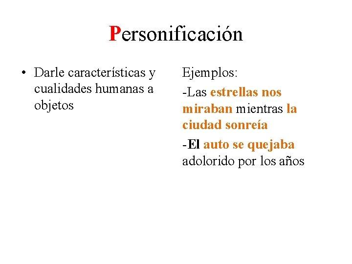 Personificación • Darle características y cualidades humanas a objetos Ejemplos: -Las estrellas nos miraban
